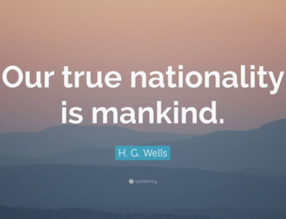 """""""Our true nationality is mankind."""""""